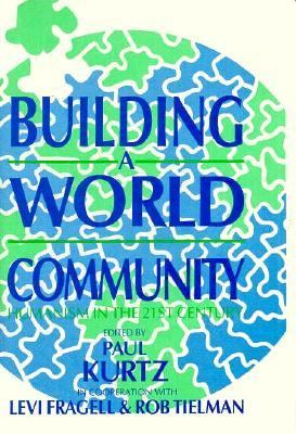 Building a World Community Humanism in the Twenty-First Century  1989 9780879755386 Front Cover