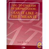 Asl to English Interpretation: Say It Like They Mean It 1st 2008 edition cover