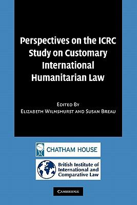 Perspectives on the ICRC Study on Customary International Humanitarian Law   2011 9781107402386 Front Cover