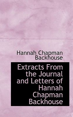 Extracts from the Journal and Letters of Hannah Chapman Backhouse N/A 9781113623386 Front Cover