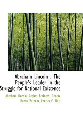 Abraham Lincoln The People's Leader in the Struggle for National Existence N/A 9781115210386 Front Cover