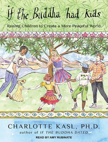 If the Buddha Had Kids: Raising Children to Create a More Peaceful World; Library Edition  2012 9781400145386 Front Cover
