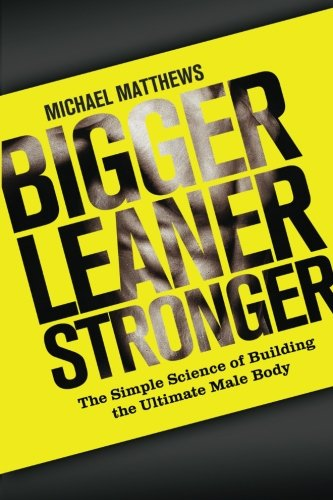 Bigger Leaner Stronger The Simple Science of Building the Ultimate Male Body N/A edition cover