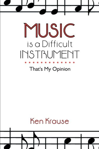 Music Is a Difficult Instrument: That's My Opinion  2013 9781483696386 Front Cover