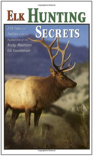 Elk Hunting Secrets 330 Tips and Tactics from the Rocky Mountain Elk Foundation  1999 9781560449386 Front Cover