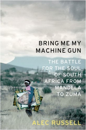 Bring Me My Machine Gun The Battle for the Soul of South Africa from Mandela to Zuma  2009 edition cover
