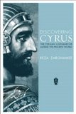 Discovering Cyrus: The Persian Conqueror Astride the Ancient World  2013 edition cover