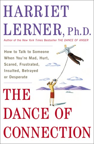 Dance of Connection How to Talk to Someone When You're Mad, Hurt, Scared, Frustrated, Insulted, Betrayed or Desperate  2001 edition cover