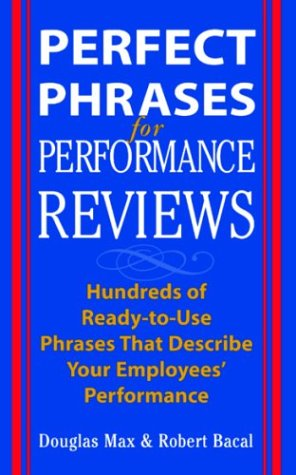 "Perfect Phrases for Performance Reviews Hundreds of Ready-to-Use Phrases That Describe Your Employees' Performance (from ""Unacceptable"" to ""Outstanding"")  2003 edition cover"