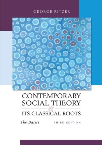 Contemporary Sociological Theory and Its Classical Roots The Basics 3rd 2010 edition cover