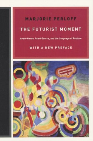 Futurist Moment Avant-Garde, Avant Guerre, and the Language of Rupture, with a New Preface  2003 edition cover
