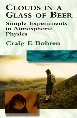 Clouds in a Glass of Beer Simple Experiments in Atmospheric Physics  2001 edition cover