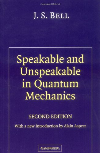 Speakable and Unspeakable in Quantum Mechanics Collected Papers on Quantum Philosophy 2nd 2003 (Revised) edition cover