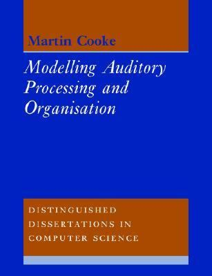 Modelling Auditory Processing and Organisation   2005 9780521619387 Front Cover