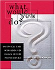 What Would You Do? An Ethical Case Workbook for Human Service Professionals  1999 (Workbook) edition cover