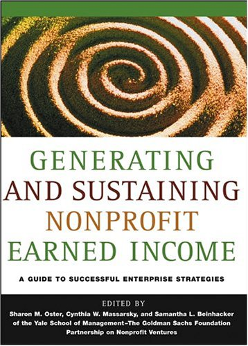 Generating and Sustaining Nonprofit Earned Income, Yale School of Management-The Goldman Sachs Foundation Partnership on Nonprofit Ventures A Guide to Successful Enterprise Strategies  2004 edition cover