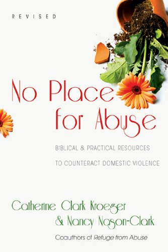 No Place for Abuse Biblical and Practical Resources to Counteract Domestic Violence 2nd 2010 (Revised) edition cover