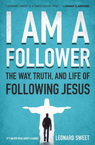 I Am a Follower The Way, Truth, and Life of Following Jesus  2012 9780849946387 Front Cover