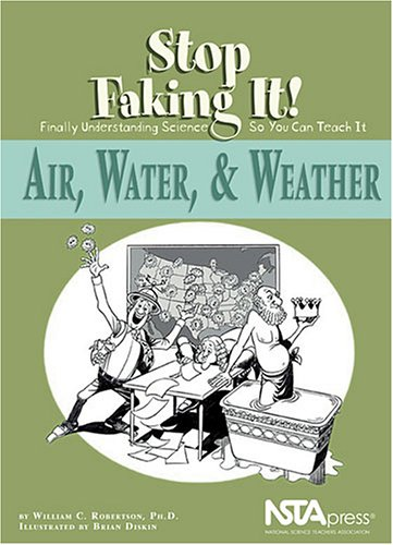 Air, Water, and Weather Stop Faking It! Finally Understanding Science So You Can Teach It  2005 edition cover