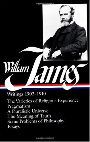 William James - Writings, 1902-1910 The Varities of Religious Experience - Pragmatism - A Pluralistic Universe - The Meaning of Truth - Some Problems of Philosophy - Essays  1987 edition cover