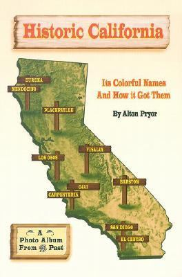 Historic California: It's Colorful Names and How It Got Them  2002 9780966005387 Front Cover