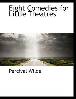 Eight Comedies for Little Theatres  N/A 9781113697387 Front Cover