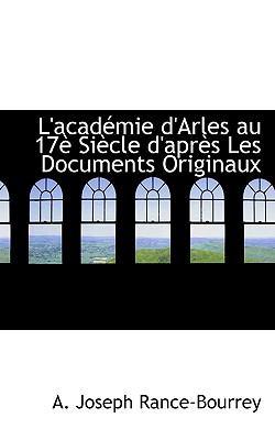 Acad�mie D'Arles Au 17� Si�cle D'Apr�s les Documents Originaux  N/A 9781116823387 Front Cover