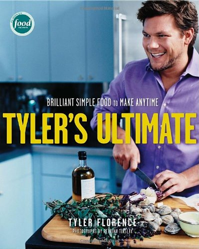 Tyler's Ultimate Brilliant Simple Food to Make Any Time: a Cookbook  2006 9781400052387 Front Cover