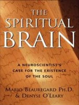 The Spiritual Brain: A Neuroscientist's Case for the Existence of the Soul, Library Edition  2007 9781400135387 Front Cover