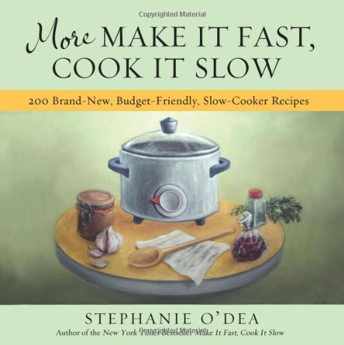 More Make It Fast, Cook It Slow 200 Brand-New, Budget-Friendly, Slow-Cooker Recipes  2010 9781401310387 Front Cover