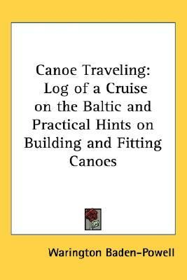Canoe Traveling Log of a Cruise on the Baltic and Practical Hints on Building and Fitting Canoes N/A edition cover