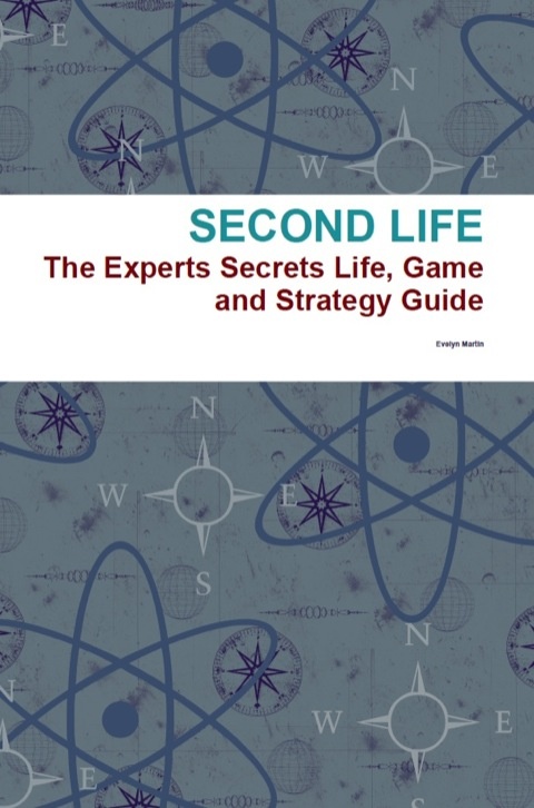 Second Life: The Experts Secrets Life, Game and Strategy Guide N/A 9781486432387 Front Cover
