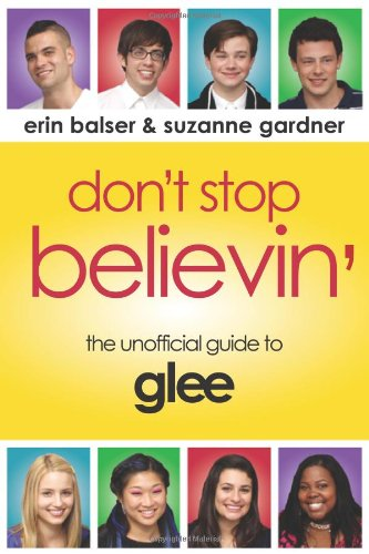 Don't Stop Believin' The Unofficial Guide to Glee  2010 9781550229387 Front Cover