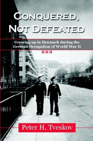 Conquered, Not Defeated : Growing up in Denmark During the German Occupation of World War Two  2003 9781555716387 Front Cover