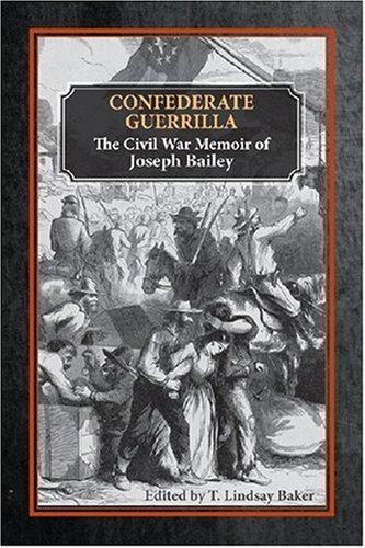 Confederate Guerrilla The Civil War Memoir of Joseph M. Bailey  2007 edition cover