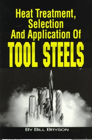 Heat Treatment, Selection and Application of Tool Steels   1997 9781569902387 Front Cover
