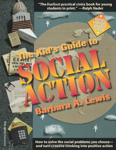 Kid's Guide to Social Action How to Solve the Social Problems You Choose - And Turn Creative Thinking into Positive Action  1998 (Revised) edition cover