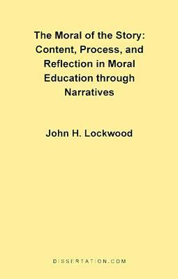 Moral of the Story Content, Process and Reflection in Moral Education N/A 9781581120387 Front Cover