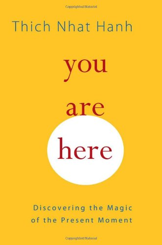 You Are Here Discovering the Magic of the Present Moment  2011 9781590308387 Front Cover