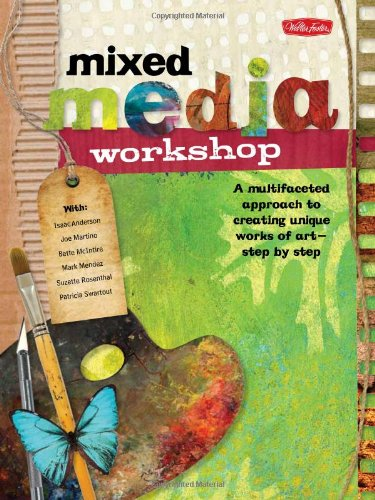 Mixed Media Workshop A Multifaceted Approach to Creating Unique Works of Art-Step by Step  2012 edition cover