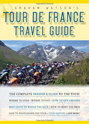 Graham Watson's Tour de France Travel Guide The Complete Insider's Guide to the Tour!  2009 9781934030387 Front Cover