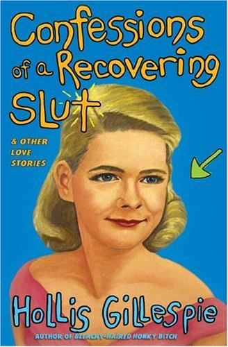 Confessions of a Recovering Slut And Other Love Stories N/A 9780060834388 Front Cover