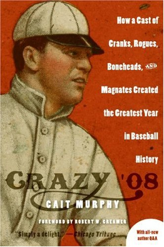 Crazy '08 How a Cast of Cranks, Rogues, Boneheads, and Magnates Created the Greatest Year in Baseball History N/A edition cover