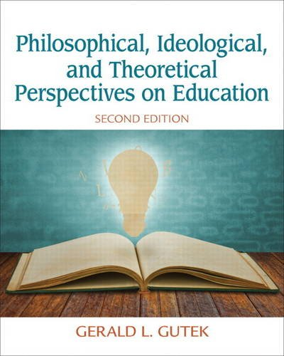 Philosophical, Ideological, and Theoretical Perspectives on Education  2nd 2014 9780132852388 Front Cover