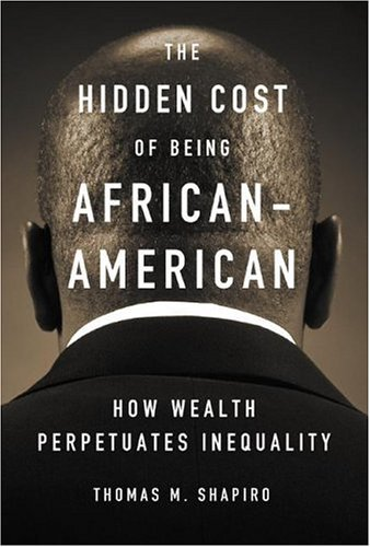 Hidden Cost of Being African American How Wealth Perpetuates Inequality  2004 edition cover