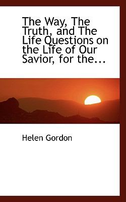 The Way, the Truth, and the Life: Questions on the Life of Our Savior, for the Use of Sunday-schools in the Protestant Episcopal Church  2008 edition cover