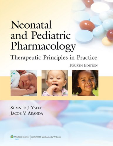 Neonatal and Pediatric Pharmacology Therapeutic Principles in Practice 4th 2011 (Revised) edition cover