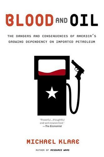 Blood and Oil The Dangers and Consequences of America's Growing Dependency on Imported Petroleum  2004 edition cover