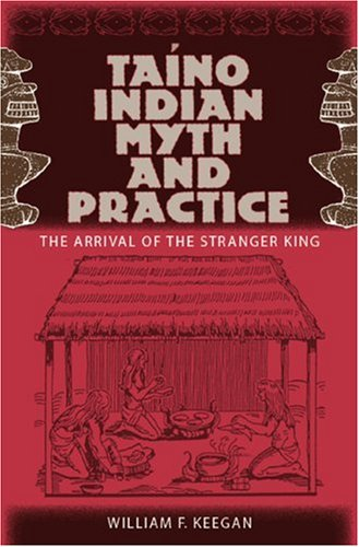 Taino Indian Myth and Practice The Arrival of the Stranger King  2006 edition cover