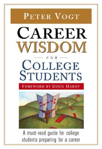 Career Wisdom for College Students Insights You Won't Get in Class, on the Internet, or from Your Parents  2007 edition cover